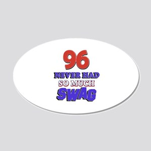 96 Never Had So Much Swag 20x12 Oval Wall Decal