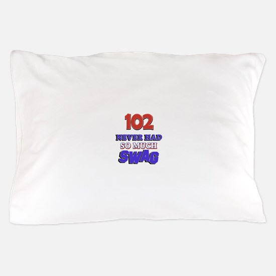 102 Never Had So Much Swag Pillow Case