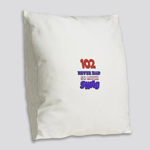 102 Never Had So Much Swag Burlap Throw Pillow
