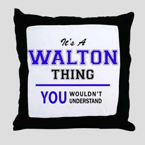 WALTON thing, you wouldn't understand Throw Pillow