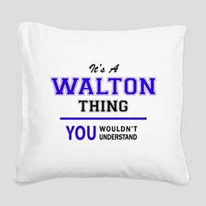 WALTON thing, you wouldn't un Square Canvas Pillow