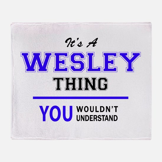 WESLEY thing, you wouldn't understan Throw Blanket