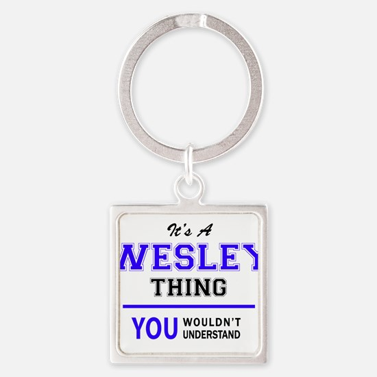 WESLEY thing, you wouldn't understand! Keychains