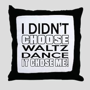 I Did Not Choose Waltz Dance Throw Pillow