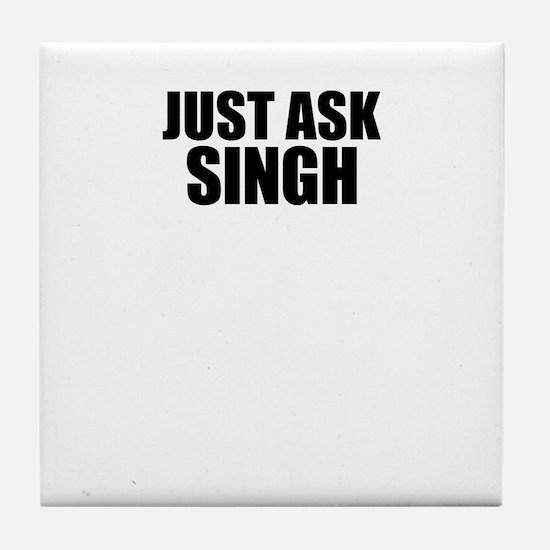 Just ask SINGH Tile Coaster