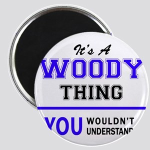 WOODY thing, you wouldn't understand! Magnets