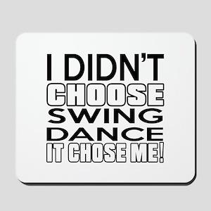 I Did Not Choose Swing Dance Mousepad