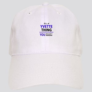 YVETTE thing, you wouldn't understand! Cap