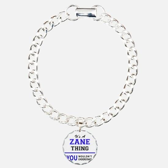 ZANE thing, you wouldn't Bracelet