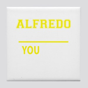 ALFREDO thing, you wouldn't understan Tile Coaster