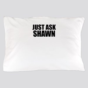 Just ask SHAWN Pillow Case