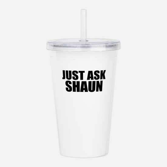 Just ask SHAUN Acrylic Double-wall Tumbler
