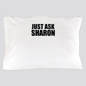Just ask SHARON Pillow Case