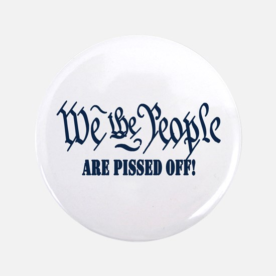 We the People are Pissed Button