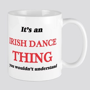 It's an Irish Dance thing, you wouldn&#39 Mugs