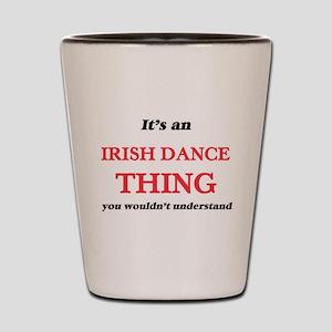 It's an Irish Dance thing, you woul Shot Glass