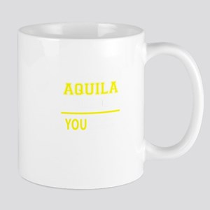 AQUILA thing, you wouldn't understand! Mugs