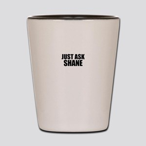 Just ask SHANE Shot Glass