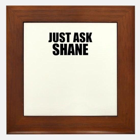 Just ask SHANE Framed Tile