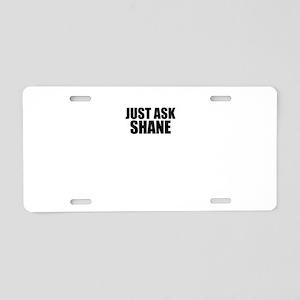 Just ask SHANE Aluminum License Plate