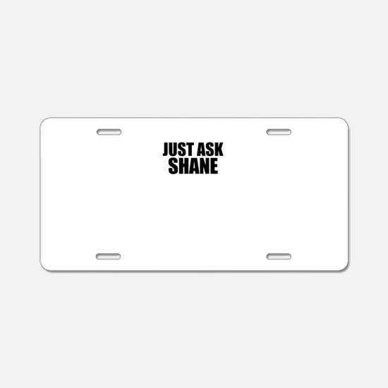 Just ask SHANE Aluminum License Plate