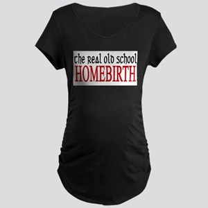 old school home birth Maternity Dark T-Shirt