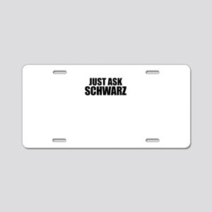 Just ask SCHWARZ Aluminum License Plate