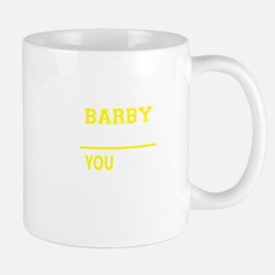 BARBY thing, you wouldn't understand! Mugs