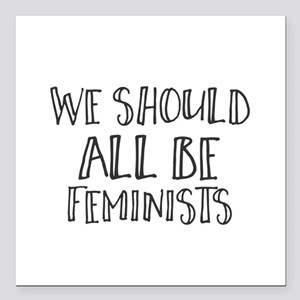 """We Should All Be Feminis Square Car Magnet 3"""" x 3"""""""