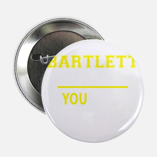 "BARTLETT thing, you wouldn't understa 2.25"" Button"