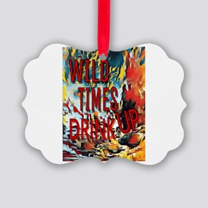 Wild Times Drink Up Picture Ornament