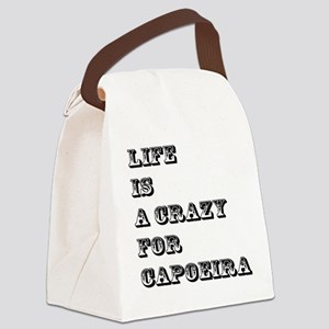 Life is A Crazy For Capoeira Canvas Lunch Bag