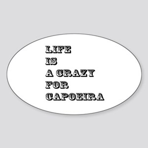 Life is A Crazy For Capoeira Sticker (Oval)