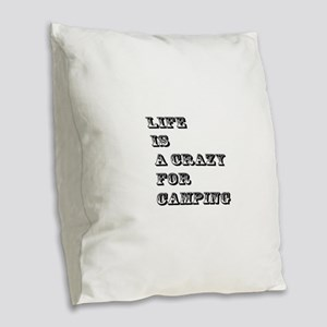 Life is A Crazy For Camping Burlap Throw Pillow