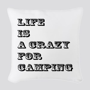 Life is A Crazy For Camping Woven Throw Pillow