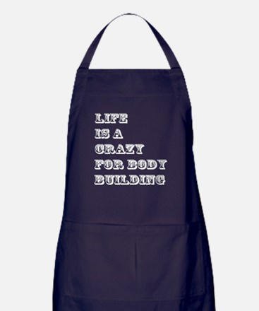 Life is A Crazy For Body Building Apron (dark)