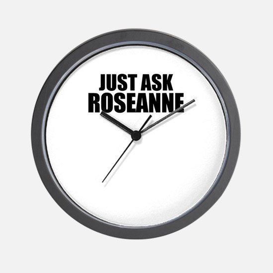 Just ask ROSEANNE Wall Clock