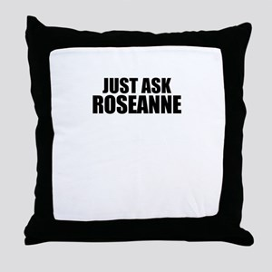 Just ask ROSEANNE Throw Pillow