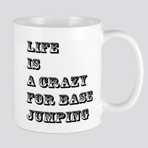 Life is A Crazy For Base Jumping Mug