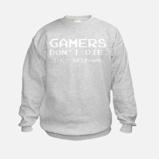 Gamers Don't Die. They Respawn. Sweatshirt