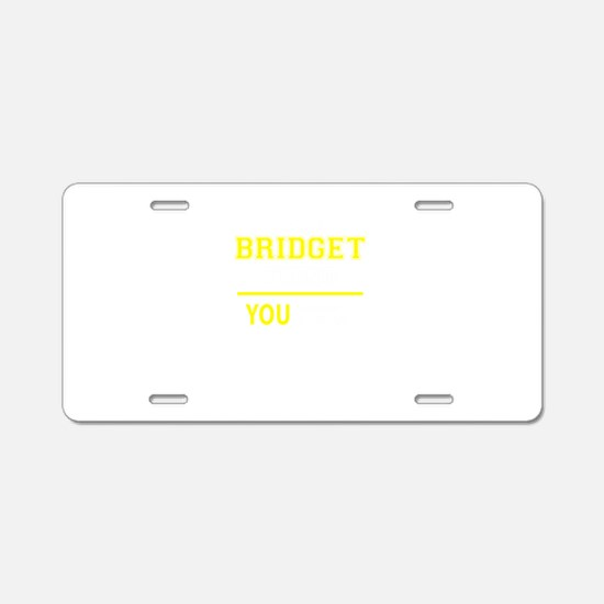 BRIDGET thing, you wouldn't Aluminum License Plate