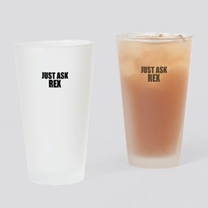 Just ask REX Drinking Glass