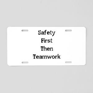 Safety First Then Teamwork Aluminum License Plate