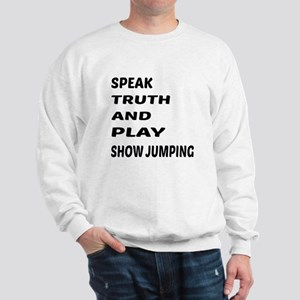 Speak Truth And Play Show Jumping Sweatshirt