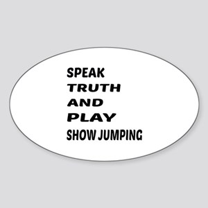 Speak Truth And Play Show Jumping Sticker (Oval)