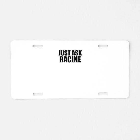 Just ask RACINE Aluminum License Plate