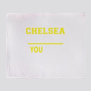 CHELSEA thing, you wouldn't understa Throw Blanket