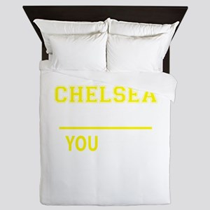 CHELSEA thing, you wouldn't understand Queen Duvet
