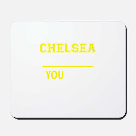 CHELSEA thing, you wouldn't understand! Mousepad