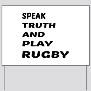 Speak Truth And Play Rugby Yard Sign